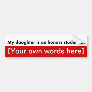 my-daughter-is-an-honors-student-at-template car bumper sticker