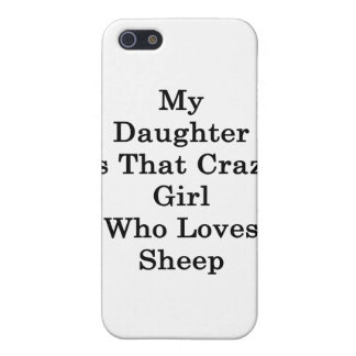 My Daughter Is That Crazy Girl Who Loves Sheep iPhone 5 Cases