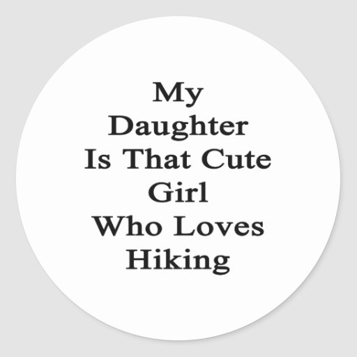 My Daughter Is That Cute Girl Who Loves Hiking Stickers