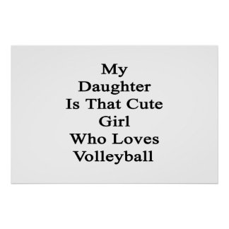 My Daughter Is That Cute Girl Who Loves Volleyball Posters