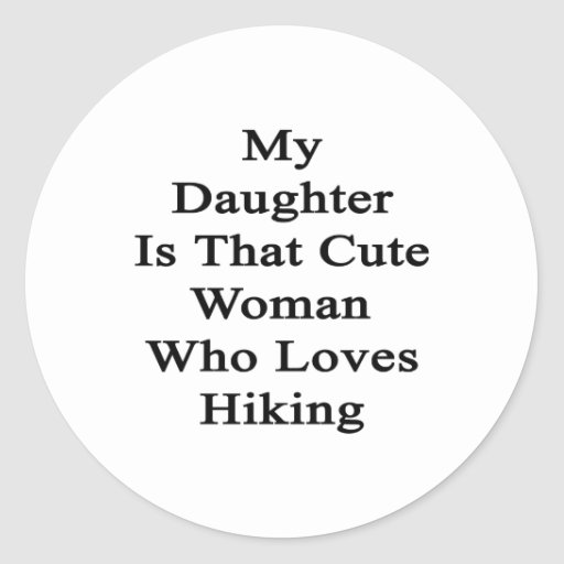 My Daughter Is That Cute Woman Who Loves Hiking Stickers