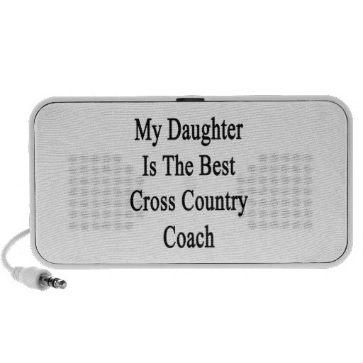 My Daughter Is The Best Cross Country Coach Travel Speaker