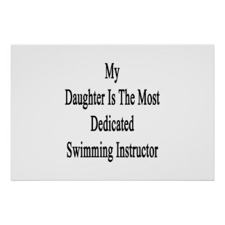 My Daughter Is The Most Dedicated Swimming Instruc Poster