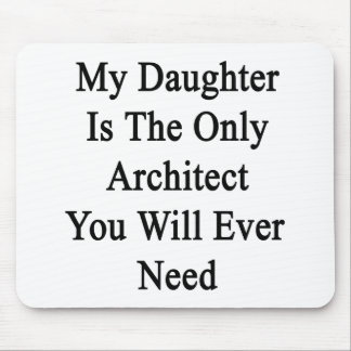 My Daughter Is The Only Architect You Will Ever Ne Mouse Pad