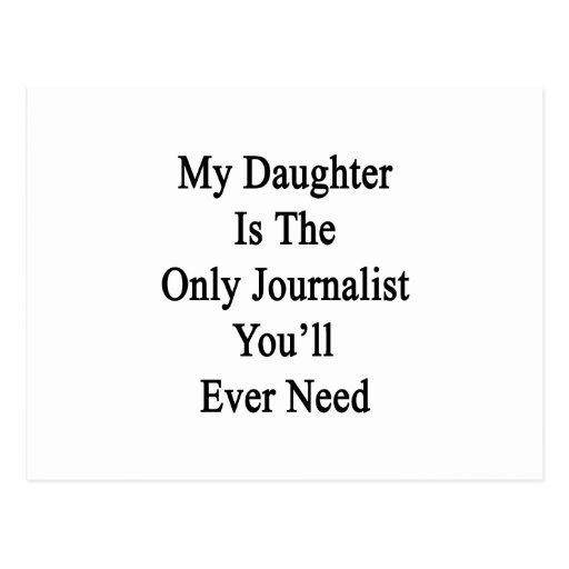 My Daughter Is The Only Journalist You'll Ever Nee Post Cards