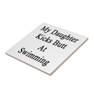 My Daughter Kicks Butt At Swimming Small Square Tile