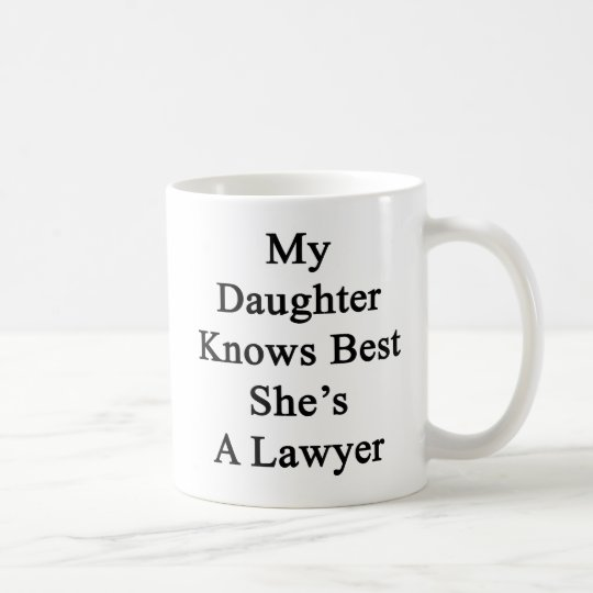 My Daughter Knows Best She's A Lawyer Coffee