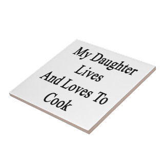 My Daughter Lives And Loves To Cook Ceramic Tiles