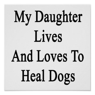 My Daughter Lives And Loves To Heal Dogs Posters