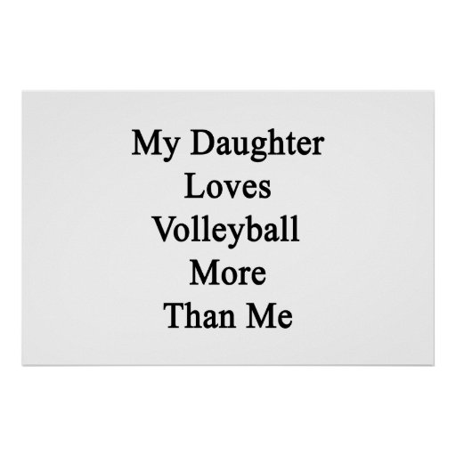 My Daughter Loves Volleyball More Than Me Posters
