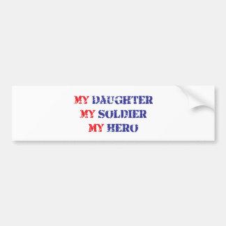 My daughter, my soldier, my hero bumper sticker