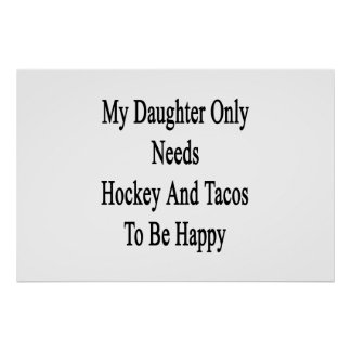 My Daughter Only Needs Hockey And Tacos To Be Happ Poster