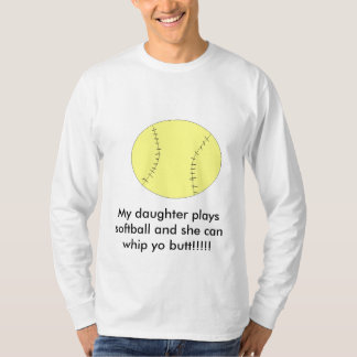 My daughter plays softball and she can... T-Shirt