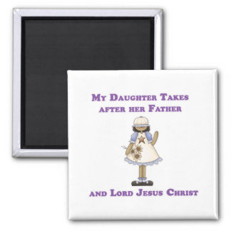 My Daughter Takes After her Father and Lord Jesus Fridge Magnet