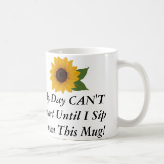 My Day CAN'T Start Until I Sip From This Mug! Coffee Mug