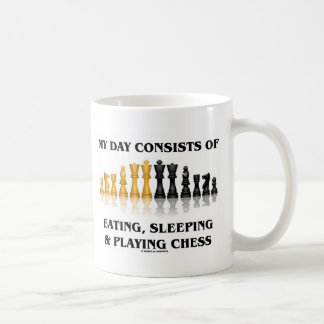 My Day Consists Of Eating, Sleeping Playing Chess Coffee Mug