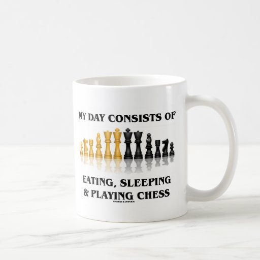 My Day Consists Of Eating, Sleeping Playing Chess Coffee Mug