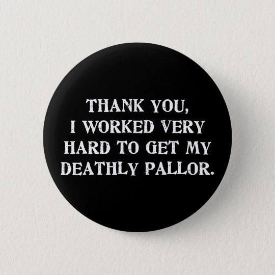 My Deathly Pallor 6 Cm Round Badge