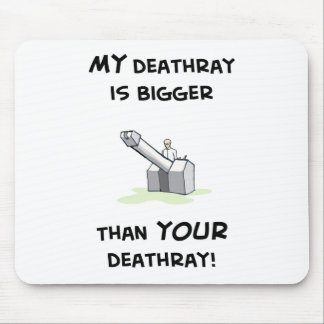 My deathray is bigger mouse pad