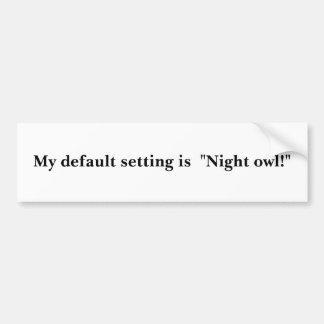 "My default setting is  ""Night owl!"" Bumper Sticker"