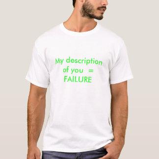 My description of you  = FAILURE T-Shirt