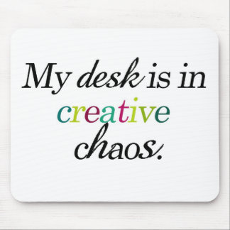 """""""My desk is in creative chaos"""" Mouse Pad"""