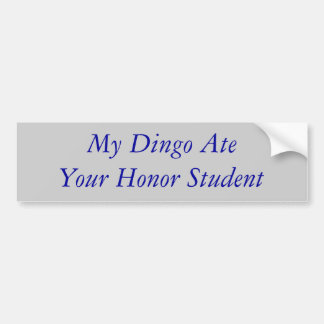 My Dingo Ate Your Honor Student Bumper Sticker