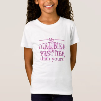 My Dirt Bike is Prettier T-Shirt