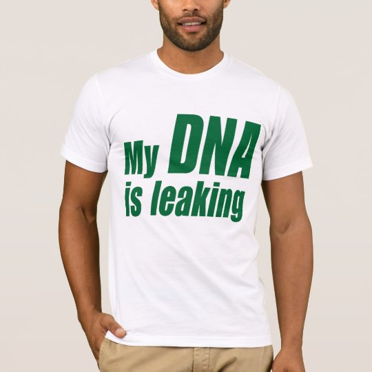 My DNA Is Leaking T-Shirt