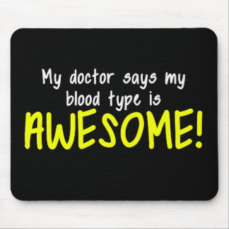 My Doctor Says My Blood Type is AWESOME Mouse Mat