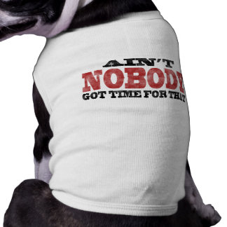 My Dog Ain't Got No Time For That Either Sleeveless Dog Shirt
