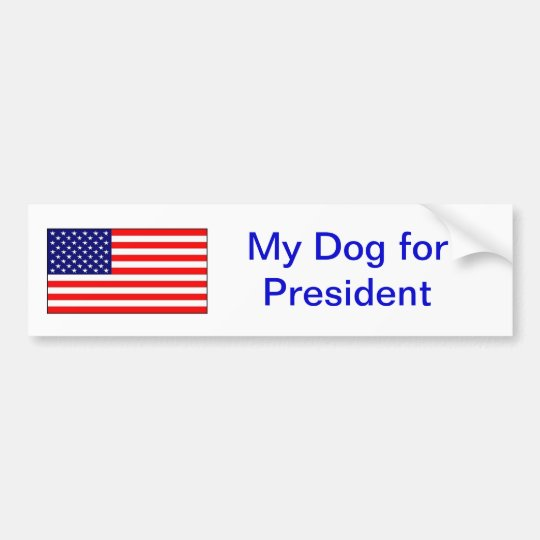 """My dog for president."" Bumper Sticker"