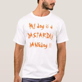 My dog is aDASTARDLYDAWGdog !! T-Shirt