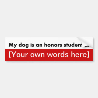 my-dog-is-an-honors-student-at-template bumper sticker