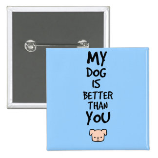 My dog is better than you 15 cm square badge