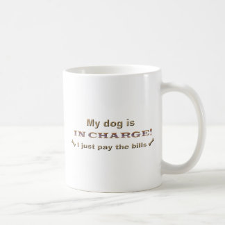 my dog is in charge I just pay the bills Basic White Mug
