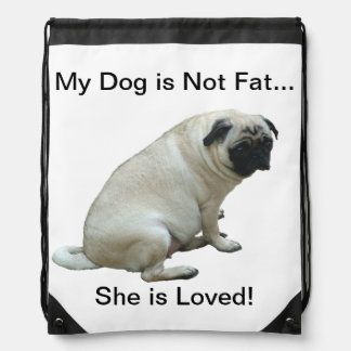 My Dog is Not Fat...She is Loved! Drawstring Bag