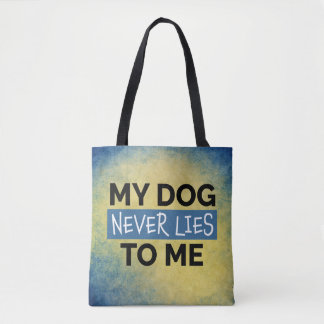 My Dog Never Lies to Me Tote Bag