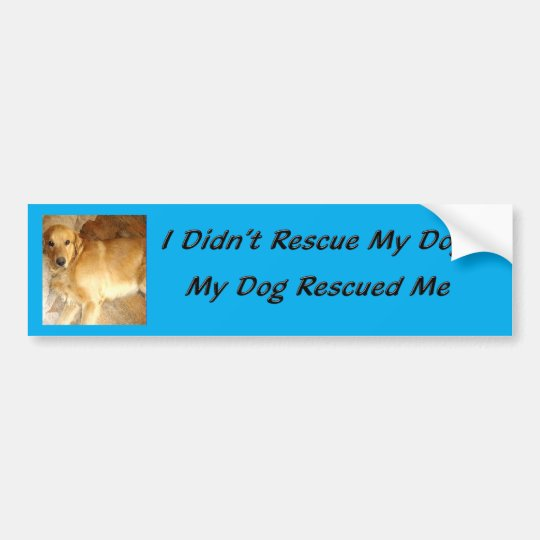 My Dog Rescued Me Bumper Sticker