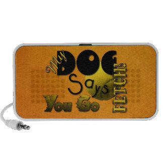 My Dog Says You Go Fetch! Mp3 Speakers