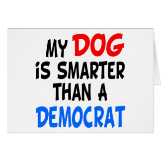 My Dog Smarter Than Democrat Greeting Cards