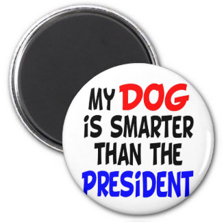 My Dog Smarter Than President 6 Cm Round Magnet