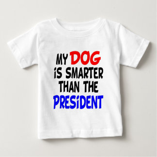 My Dog Smarter Than President Baby T-Shirt