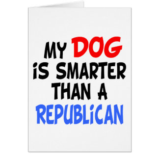 My Dog Smarter Than Republican Greeting Cards