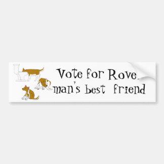my dog..Vote for Rover - man's best friend! Bumper Sticker