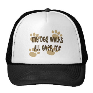 My Dog Walks All Over Me Cap