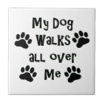 My Dog Walks All Over Me Paw Prints Small Square Tile