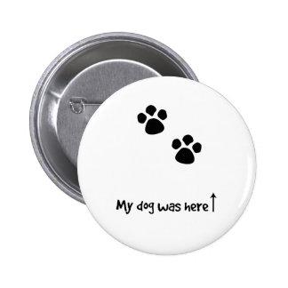 My dog was here! 6 cm round badge