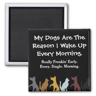 My Dogs Wake Me Up Square Magnet