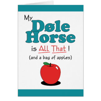 My Dole Horse is All That! Funny Horse Cards